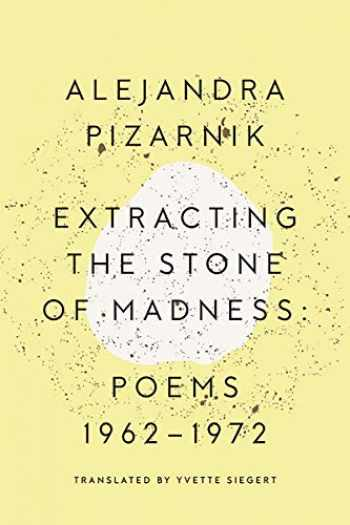 9780811223966-0811223965-Extracting the Stone of Madness: Poems 1962 - 1972
