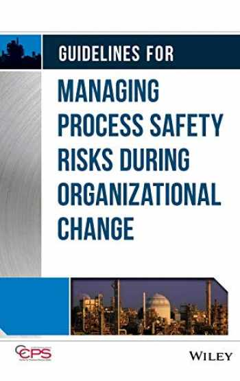 9781118379097-1118379098-Guidelines for Managing Process Safety Risks During Organizational Change