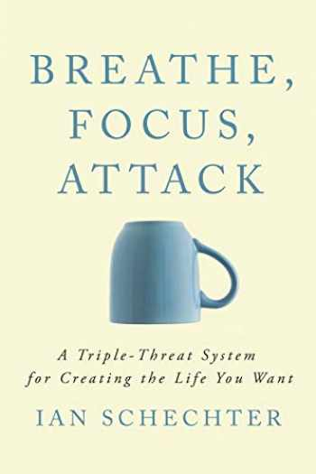 9781094840024-1094840025-Breathe, Focus, Attack: A Triple - Threat System for Creating the Life You Want