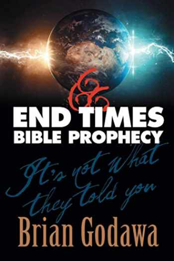 9781942858317-1942858310-End Times Bible Prophecy: It's Not What They Told You