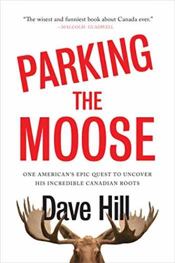 9780385690041-0385690045-Parking the Moose: One American's Epic Quest to Uncover His Incredible Canadian Roots