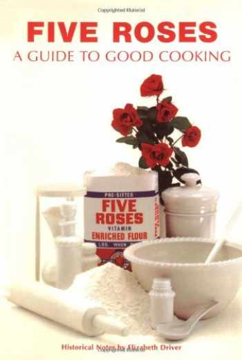 9781552854587-1552854582-Five Roses: A Guide to Good Cooking (Classic Canadian Cookbook Series)
