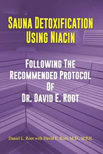 9781096527688-1096527685-Sauna Detoxification Using Niacin: Following The Recommended Protocol Of Dr. David E. Root