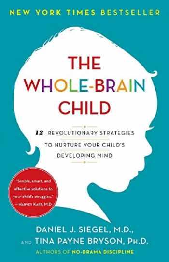9780553386691-0553386697-The Whole-Brain Child: 12 Revolutionary Strategies to Nurture Your Child's Developing Mind
