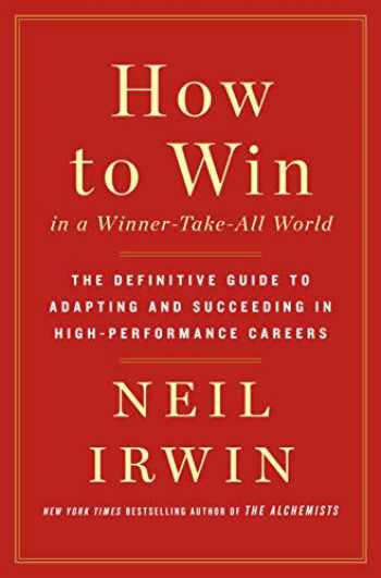 9781250176271-1250176271-How to Win in a Winner-Take-All World: The Definitive Guide to Adapting and Succeeding in High-Performance Careers
