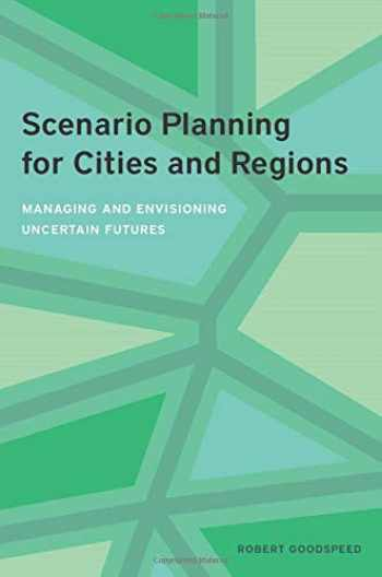 9781558444003-1558444009-Scenario Planning for Cities and Regions: Managing and Envisioning Uncertain Futures