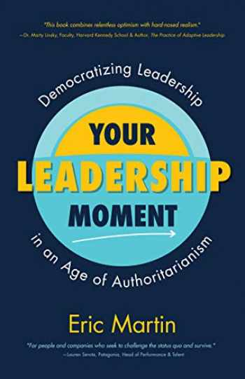 9781642502671-1642502677-Your Leadership Moment: Democratizing Leadership in an Age of Authoritarianism (Social Science, Philanthropy, Charity)