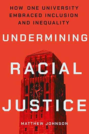 9781501748585-1501748580-Undermining Racial Justice: How One University Embraced Inclusion and Inequality (Histories of American Education)