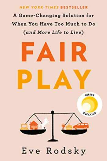 9780525541936-0525541934-Fair Play: A Game-Changing Solution for When You Have Too Much to Do (and More Life to Live)
