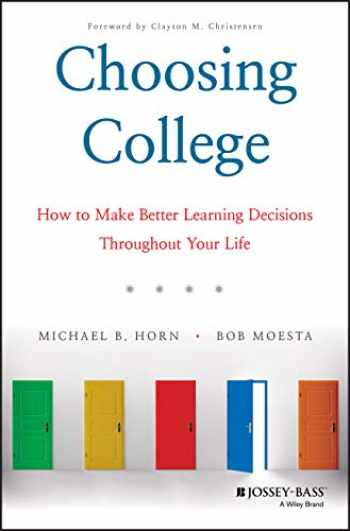 9781119570110-1119570115-Choosing College: How to Make Better Learning Decisions Throughout Your Life