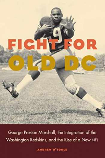 9780803299351-0803299354-Fight for Old DC: George Preston Marshall, the Integration of the Washington Redskins, and the Rise of a New NFL