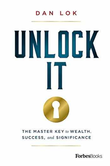9781946633750-1946633755-Unlock It: The Master Key to Wealth, Success, and Significance