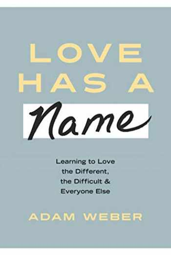 9781601429476-1601429479-Love Has a Name: Learning to Love the Different, the Difficult, and Everyone Else