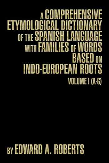 9781493191109-1493191101-A Comprehensive Etymological Dictionary of the Spanish Language with Families of Words Based on Indo-European Roots: Volume I (A-G)