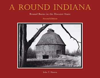 9781557539946-1557539944-A Round Indiana: Round Barns in the Hoosier State, Second Edition