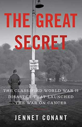 9781324002505-1324002506-The Great Secret: The Classified World War II Disaster that Launched the War on Cancer