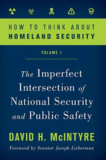 9781538125748-1538125749-How to Think about Homeland Security: The Imperfect Intersection of National Security and Public Safety (Volume 1) (How to Think about Homeland Security (Volume 1))