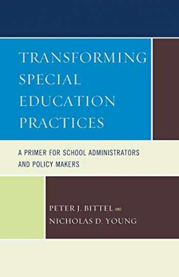 9781610488556-1610488555-Transforming Special Education Practices: A Primer for School Administrators and Policy Makers