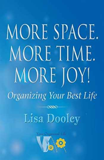 9781732793385-1732793387-More Space. More Time. More Joy!: Organizing Your Best Life