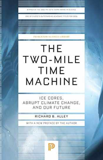 9780691160832-069116083X-The Two-Mile Time Machine: Ice Cores, Abrupt Climate Change, and Our Future - Updated Edition (Princeton Science Library)