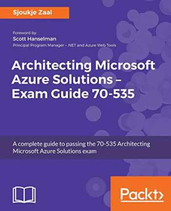 9781788991735-1788991737-Architecting Microsoft Azure Solutions – Exam Guide 70-535: A complete guide to passing the 70-535 Architecting Microsoft Azure Solutions exam