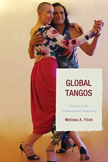 9781611486544-1611486548-Global Tangos: Travels in the Transnational Imaginary