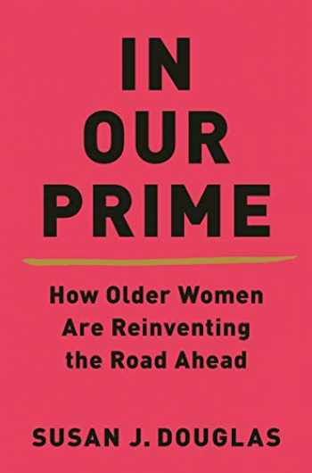 9780393652550-0393652556-In Our Prime: How Older Women Are Reinventing the Road Ahead