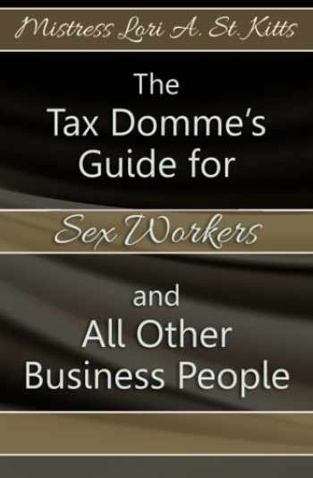 9781439251065-1439251061-The Tax Domme's Guide for Sex Workers and All Other Business People