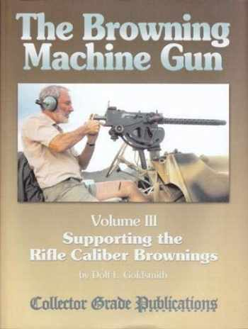 9780889354456-0889354456-The Browning Machine Gun - Supporting the Rifle Caliber Brownings: Volume 3