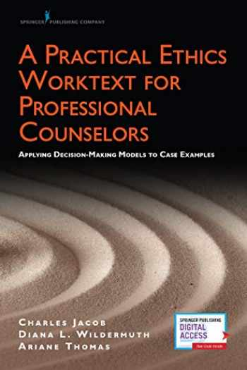 9780826165336-0826165338-A Practical Ethics Worktext for Professional Counselors: Applying Decision-Making Models to Case Examples