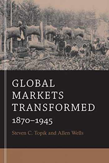 9780674281349-0674281349-Global Markets Transformed: 1870-1945