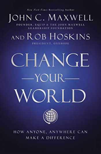 9781400222315-1400222311-Change Your World: How Anyone, Anywhere Can Make a Difference
