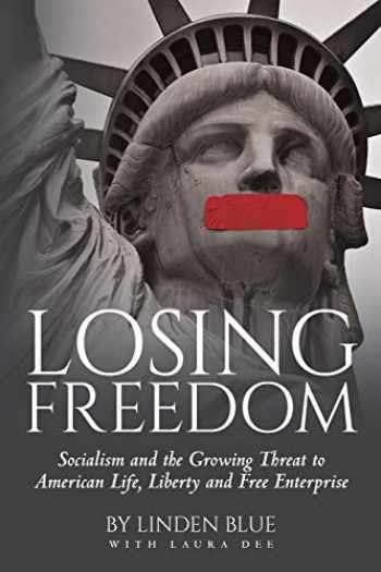 9781641116329-1641116323-Losing Freedom: Socialism and the Growing Threat to American Life, Liberty and Free Enterprise