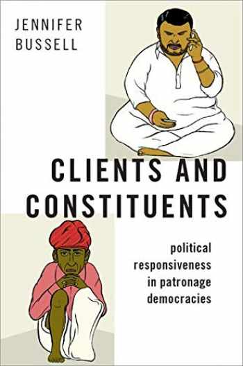 9780190945404-0190945400-Clients and Constituents: Political Responsiveness in Patronage Democracies (Modern South Asia)
