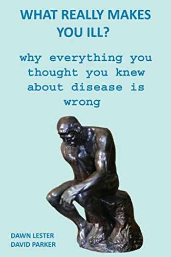 9781673104035-1673104037-What Really Makes You Ill?: Why Everything You Thought You Knew About Disease Is Wrong