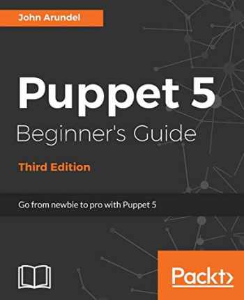 9781788472906-178847290X-Puppet 5 Beginner's Guide - Third Edition: Go from newbie to pro with Puppet 5