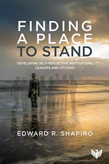 9781912691333-1912691337-Finding a Place to Stand: Developing Self-Reflective Institutions, Leaders and Citizens
