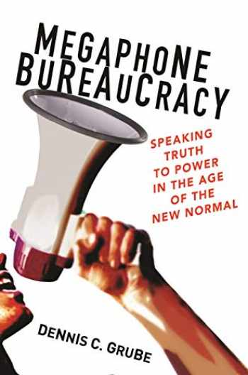 9780691179674-0691179670-Megaphone Bureaucracy: Speaking Truth to Power in the Age of the New Normal