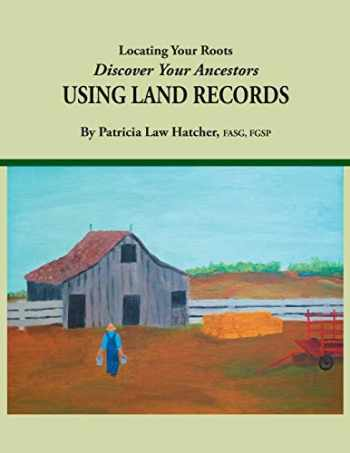 9780806320373-0806320370-Locating Your Roots: Discover Your Ancestors Using Land Records