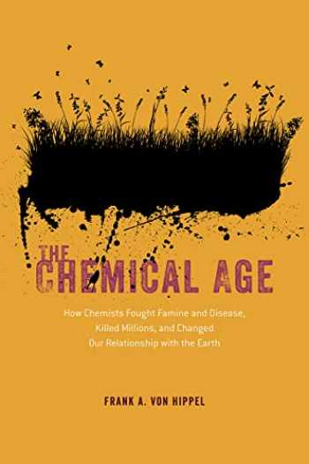 9780226697246-022669724X-The Chemical Age: How Chemists Fought Famine and Disease, Killed Millions, and Changed Our Relationship with the Earth