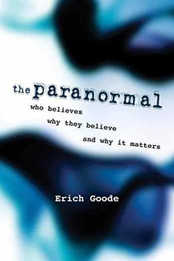 9781616144913-1616144912-The Paranormal: Who Believes, Why They Believe, and Why It Matters