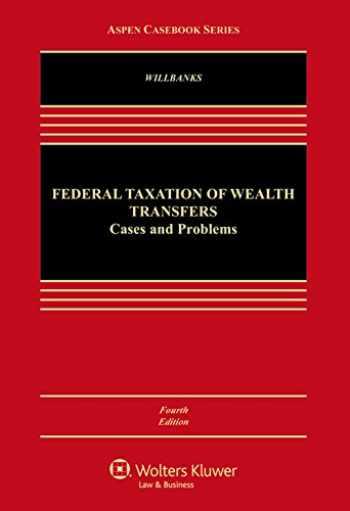 9781454870593-1454870591-Federal Taxation of Wealth Transfers (Aspen Casebook)