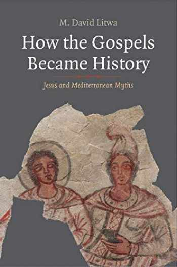 9780300242638-0300242638-How the Gospels Became History: Jesus and Mediterranean Myths (Synkrisis)