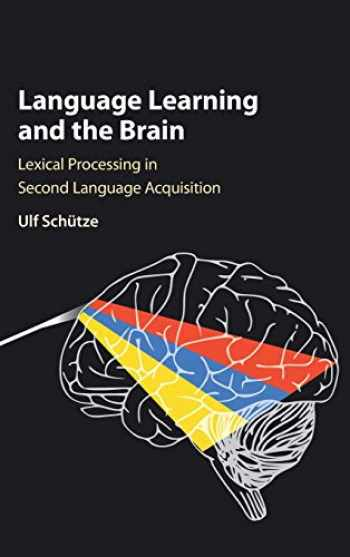 9781107158450-1107158451-Language Learning and the Brain: Lexical Processing in Second Language Acquisition