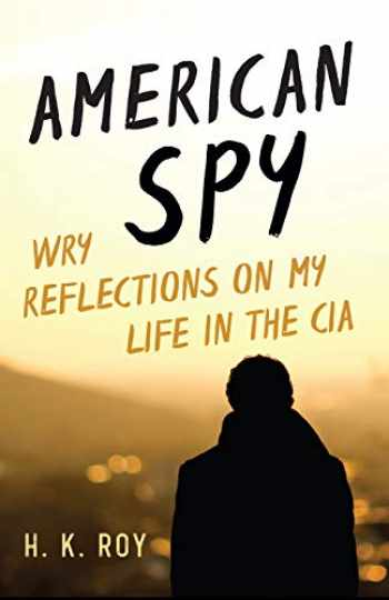 9781633885882-1633885887-American Spy: Wry Reflections on My Life in the CIA