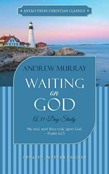 9781622455430-1622455436-Waiting on God (Updated, Annotated): A 31-Day Study