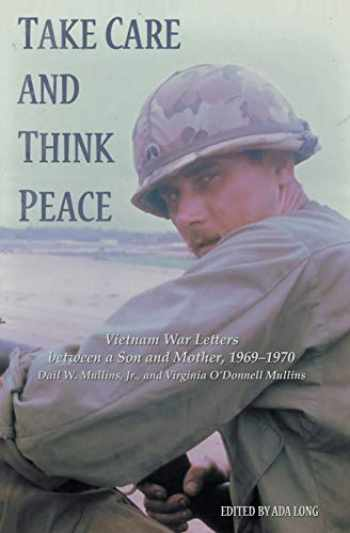 9781671535282-1671535286-Take Care and Think Peace: Vietnam War Letters between a Son and Mother, 1969–1970