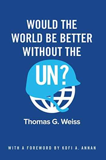 9781509517268-150951726X-Would the World Be Better Without the UN?