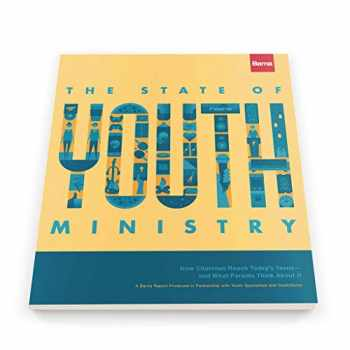 9781945269042-1945269049-The State of Youth Ministry: How Churches Reach Today's Teens - and What Parents Thinks About It
