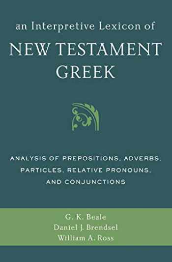 9780310494119-0310494117-An Interpretive Lexicon of New Testament Greek: Analysis of Prepositions, Adverbs, Particles, Relative Pronouns, and Conjunctions